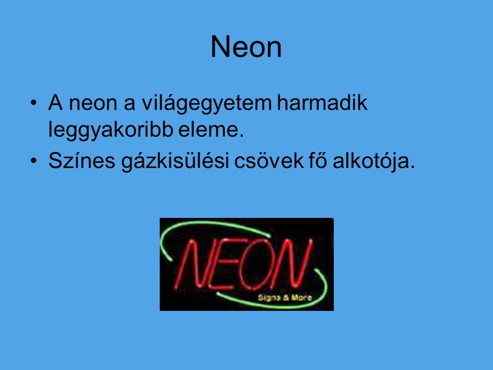 Neon A neon a világegyetem harmadik leggyakoribb eleme.