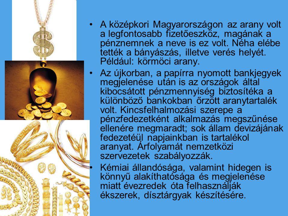 A középkori Magyarországon az arany volt a legfontosabb fizetőeszköz, magának a pénznemnek a neve is ez volt. Néha elébe tették a bányászás, illetve verés helyét. Például: körmöci arany.