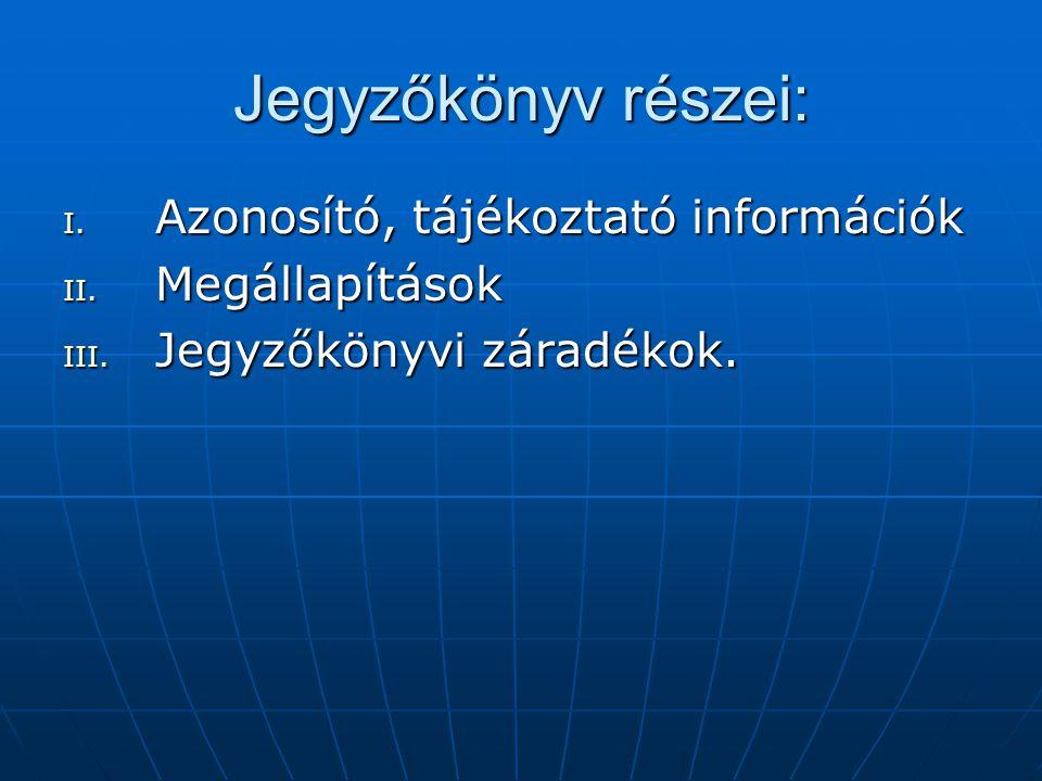 Jegyzőkönyv részei: Azonosító, tájékoztató információk Megállapítások