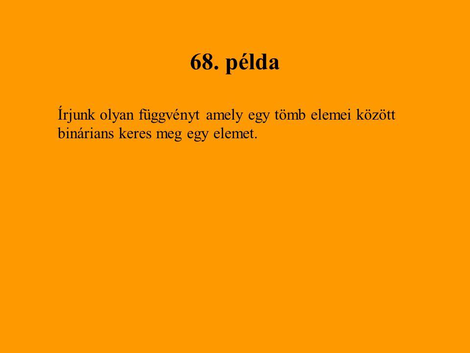68. példa Írjunk olyan függvényt amely egy tömb elemei között binárians keres meg egy elemet.