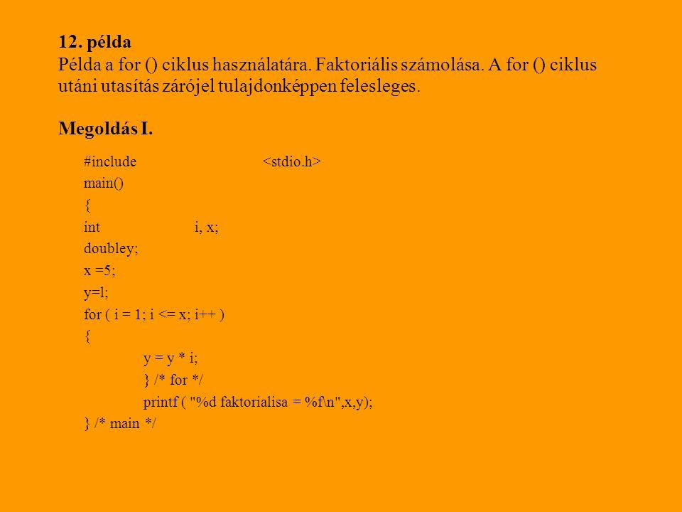 12. példa Példa a for () ciklus használatára. Faktoriális számolása