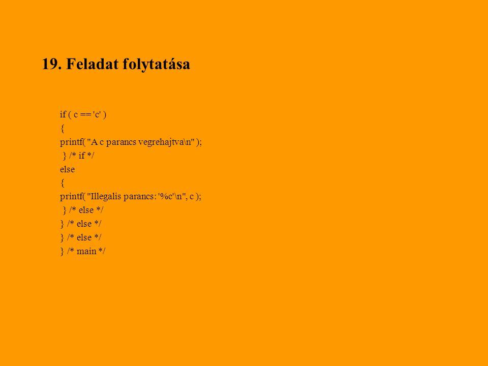 19. Feladat folytatása if ( c == c ) {
