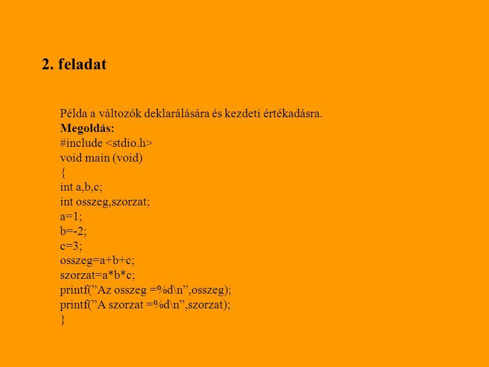 2. feladat Példa a változók deklarálására és kezdeti értékadásra.