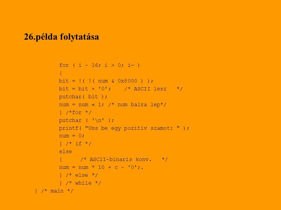 26.példa folytatása for ( i - 16; i > 0; i— ) {