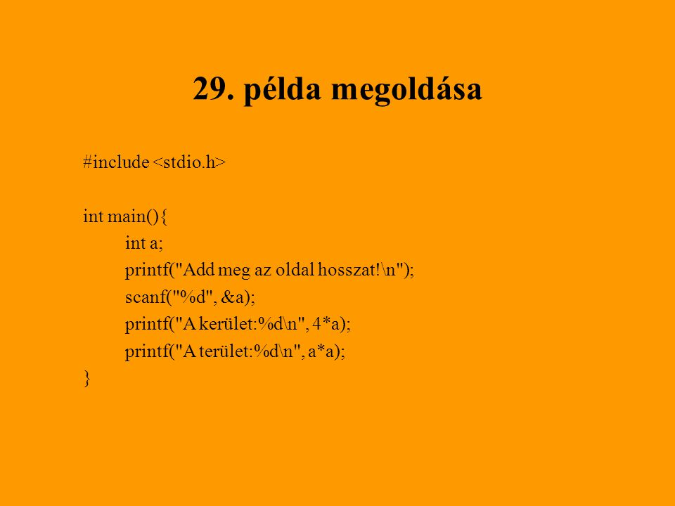 29. példa megoldása #include <stdio.h> int main(){ int a;