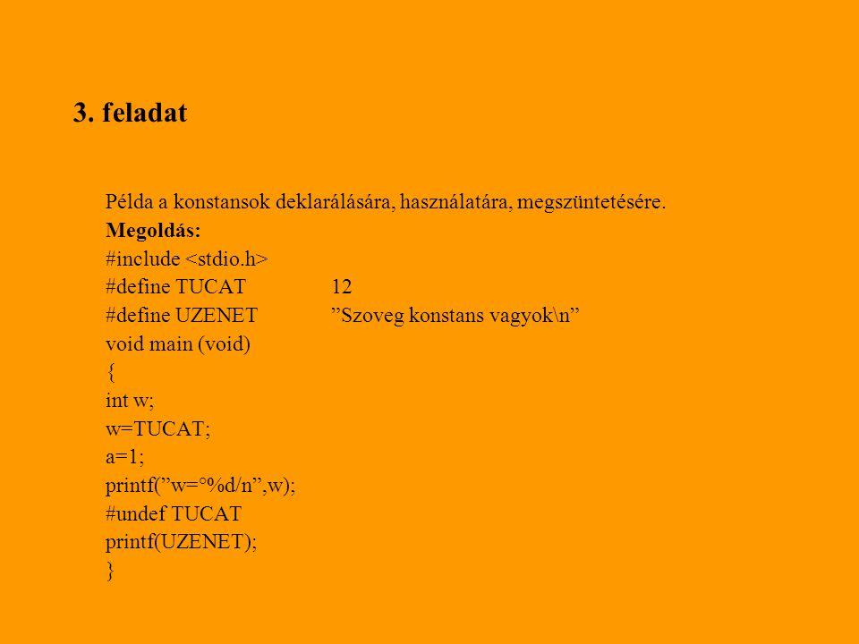 3. feladat Példa a konstansok deklarálására, használatára, megszüntetésére. Megoldás: #include <stdio.h>