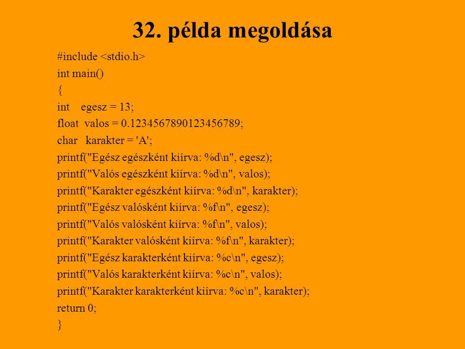 32. példa megoldása #include <stdio.h> int main() {