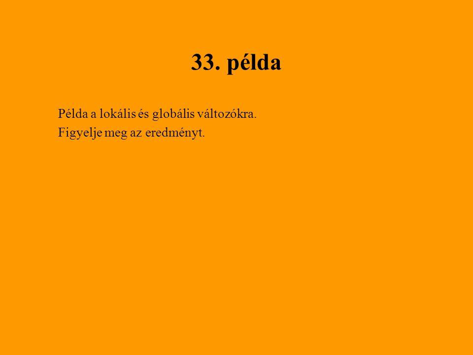 33. példa Példa a lokális és globális változókra.