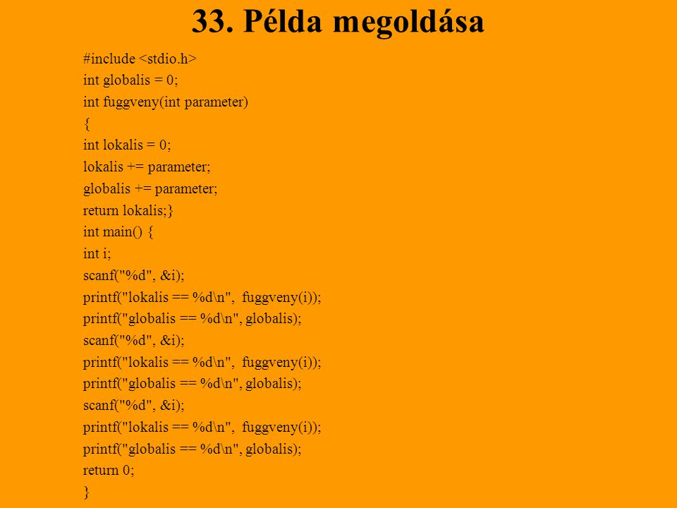 33. Példa megoldása #include <stdio.h> int globalis = 0;