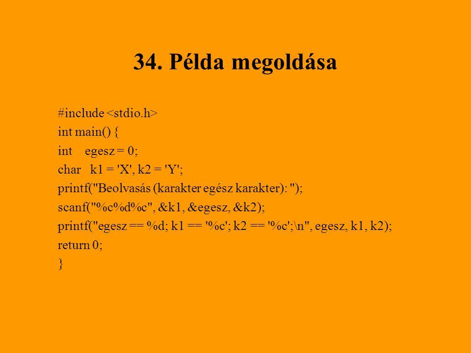 34. Példa megoldása #include <stdio.h> int main() {