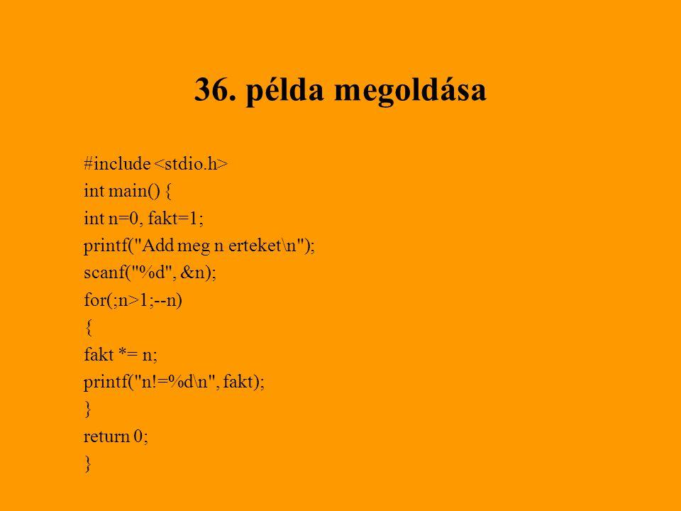 36. példa megoldása #include <stdio.h> int main() {