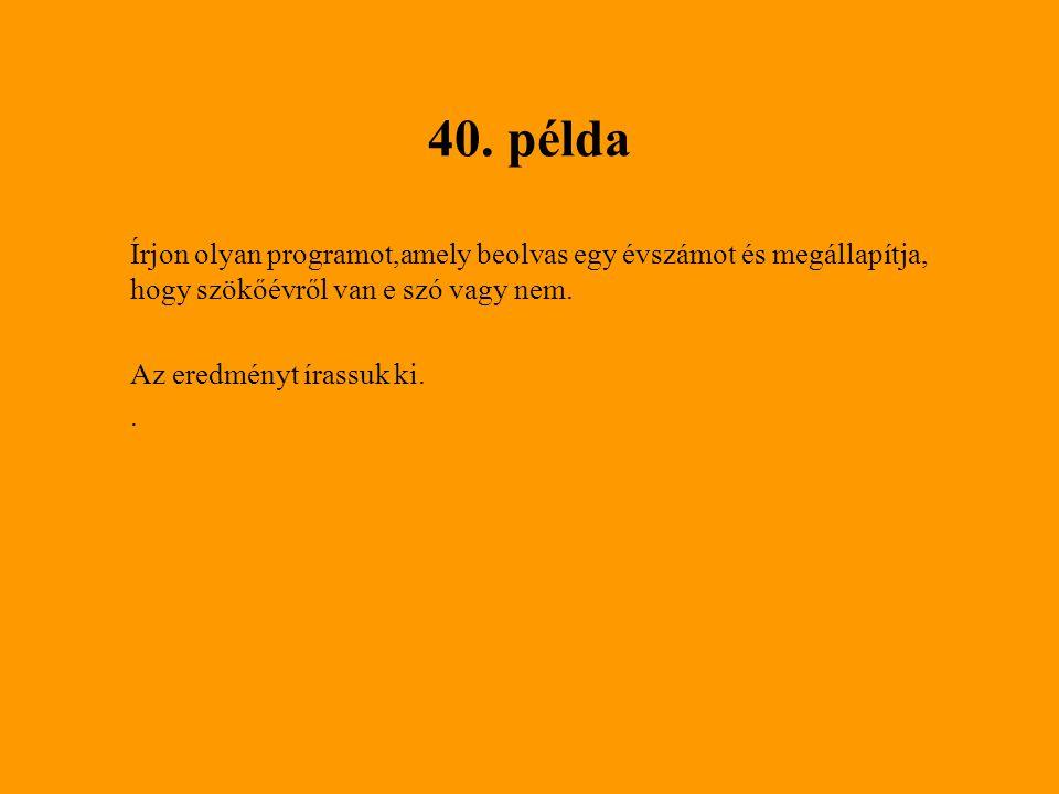 40. példa Írjon olyan programot,amely beolvas egy évszámot és megállapítja, hogy szökőévről van e szó vagy nem.