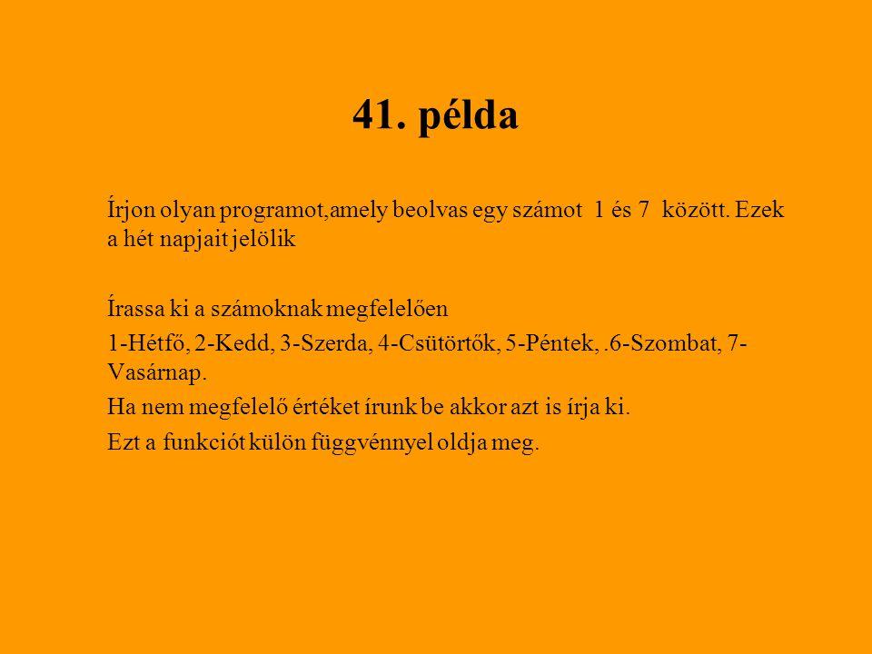 41. példa Írjon olyan programot,amely beolvas egy számot 1 és 7 között. Ezek a hét napjait jelölik.