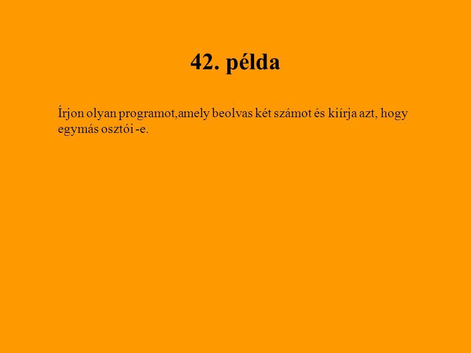 42. példa Írjon olyan programot,amely beolvas két számot és kiírja azt, hogy egymás osztói -e.