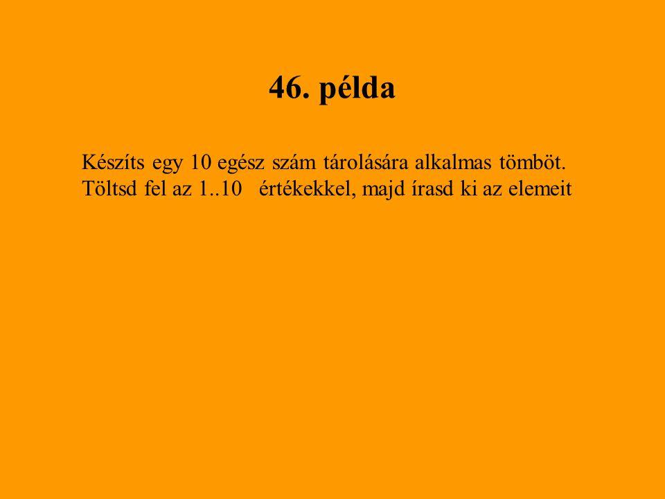 46. példa Készíts egy 10 egész szám tárolására alkalmas tömböt.