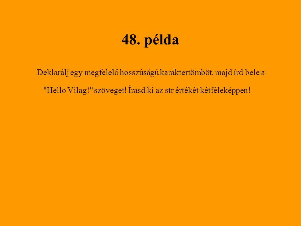 48. példa Deklarálj egy megfelelő hosszúságú karaktertömböt, majd írd bele a.