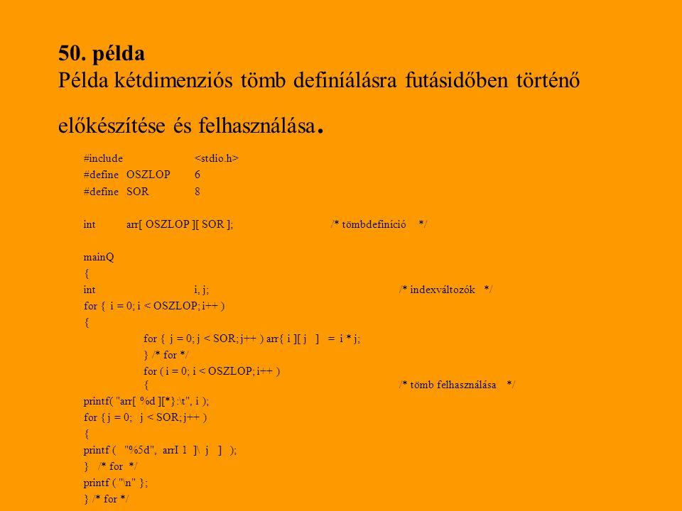 50. példa Példa kétdimenziós tömb definíálásra futásidőben történő előkészítése és felhasználása.