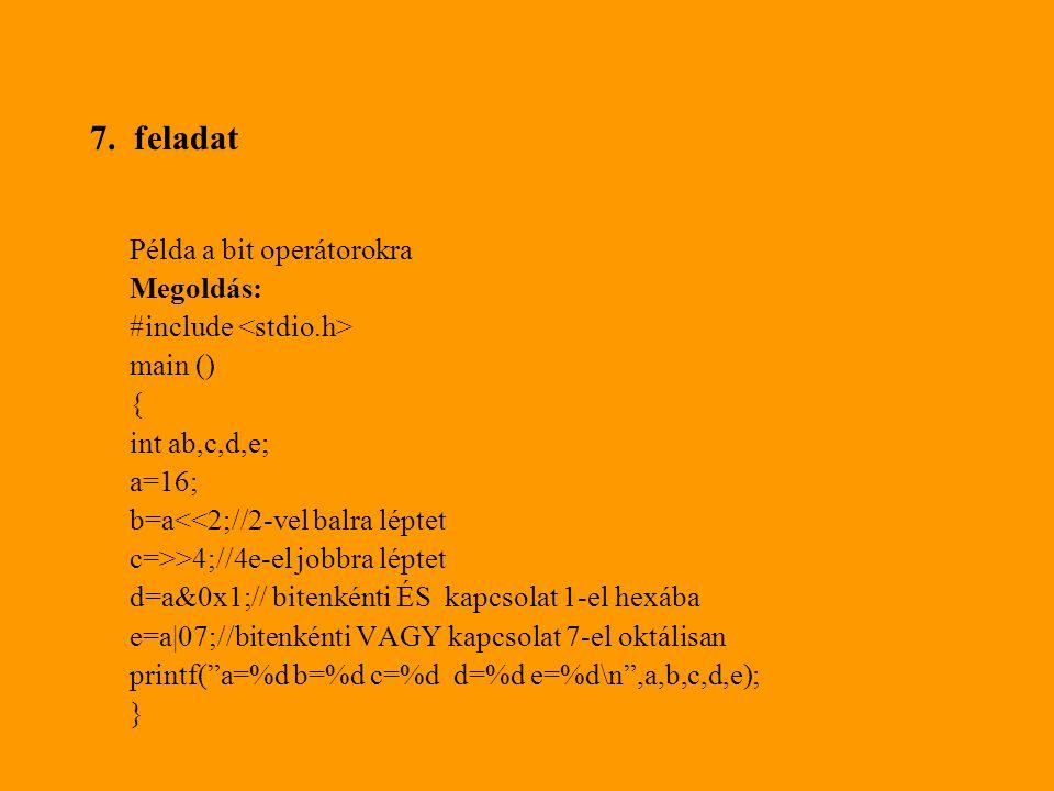 7. feladat Példa a bit operátorokra Megoldás: #include <stdio.h>