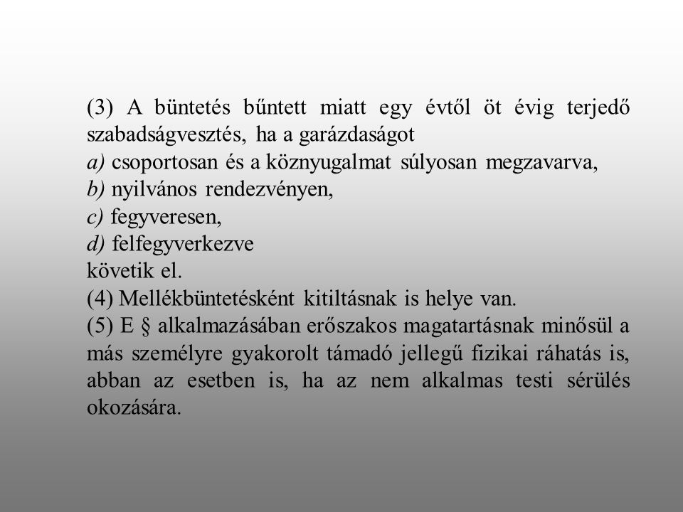 (3) A büntetés bűntett miatt egy évtől öt évig terjedő szabadságvesztés, ha a garázdaságot