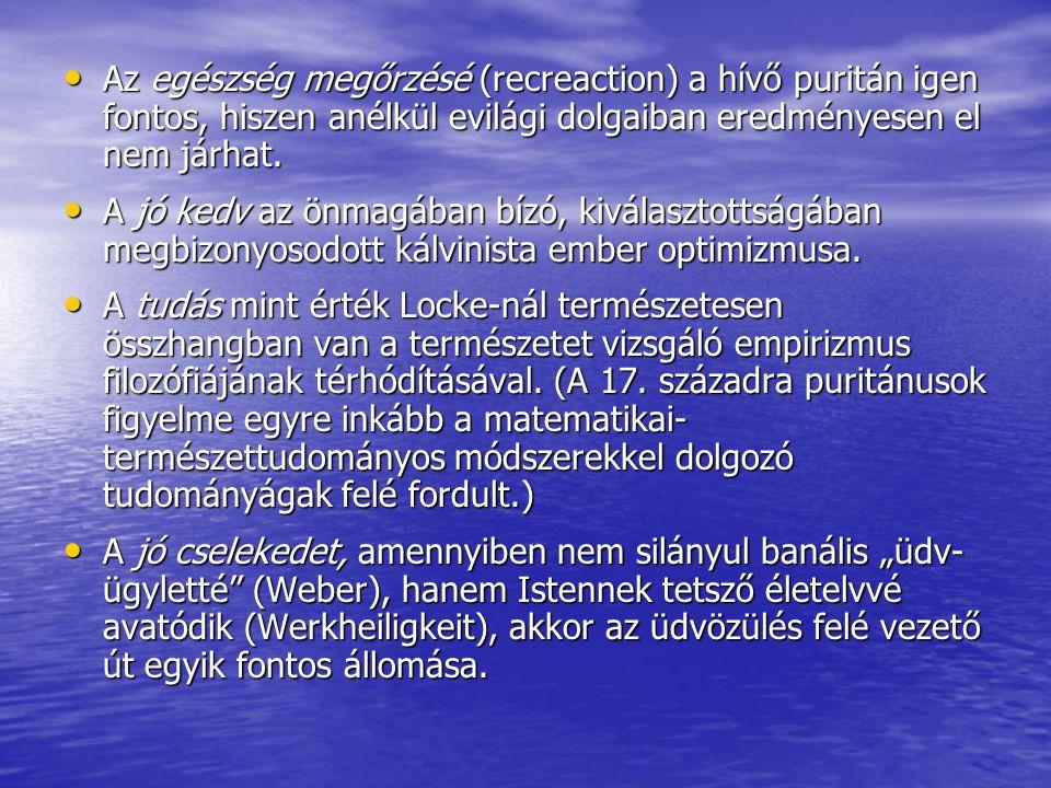 Az egészség megőrzésé (recreaction) a hívő puritán igen fontos, hiszen anélkül evilági dolgaiban eredményesen el nem járhat.