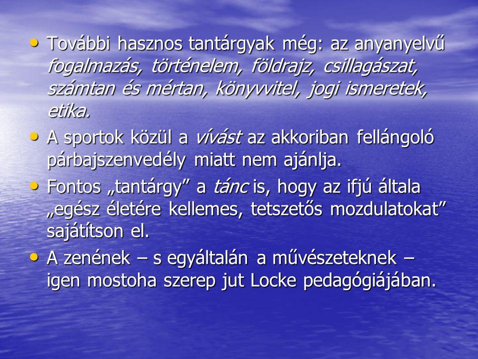 További hasznos tantárgyak még: az anyanyelvű fogalmazás, történelem, földrajz, csillagászat, számtan és mértan, könyvvitel, jogi ismeretek, etika.