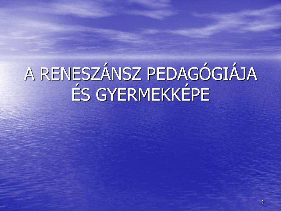 A RENESZÁNSZ PEDAGÓGIÁJA ÉS GYERMEKKÉPE