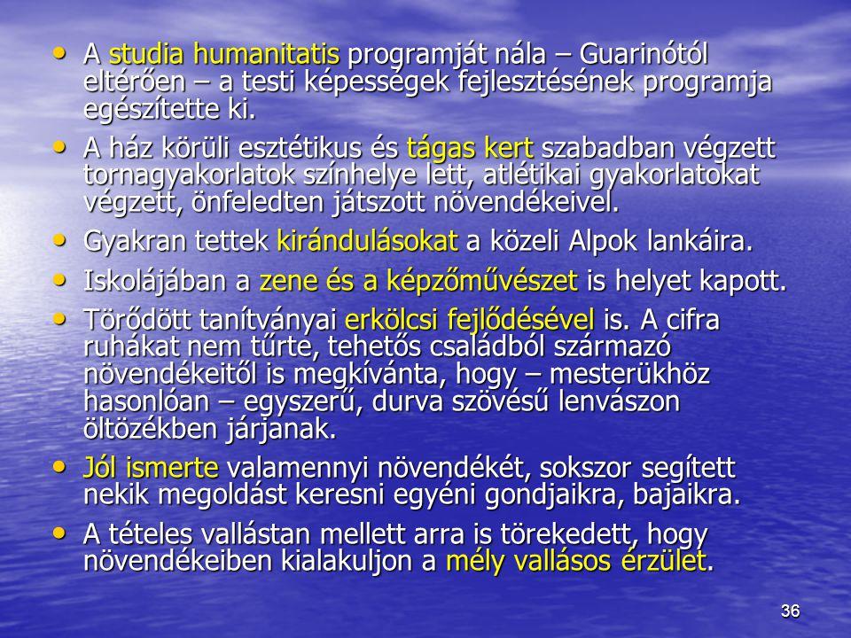 A studia humanitatis programját nála – Guarinótól eltérően – a testi képességek fejlesztésének programja egészítette ki.
