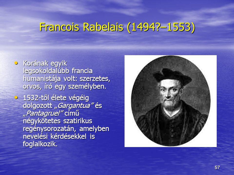 Francois Rabelais (1494 –1553) Korának egyik legsokoldalúbb francia humanistája volt: szerzetes, orvos, író egy személyben.