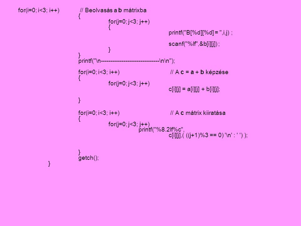 for(i=0; i<3; i++). // Beolvasás a b mátrixba. {
