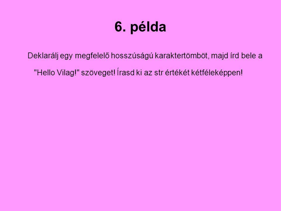 6. példa Deklarálj egy megfelelő hosszúságú karaktertömböt, majd írd bele a.