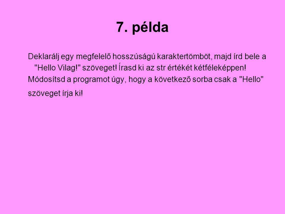 7. példa Deklarálj egy megfelelő hosszúságú karaktertömböt, majd írd bele a. Hello Vilag! szöveget! Írasd ki az str értékét kétféleképpen!