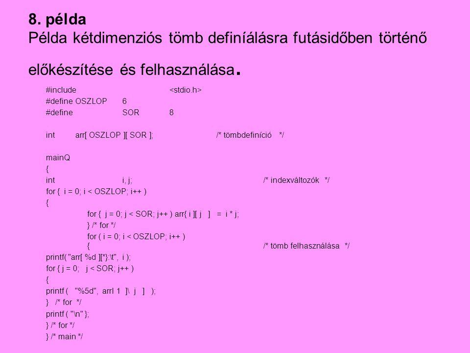 8. példa Példa kétdimenziós tömb definíálásra futásidőben történő előkészítése és felhasználása.