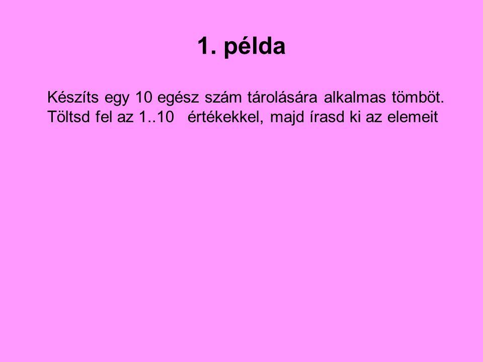 1. példa Készíts egy 10 egész szám tárolására alkalmas tömböt.