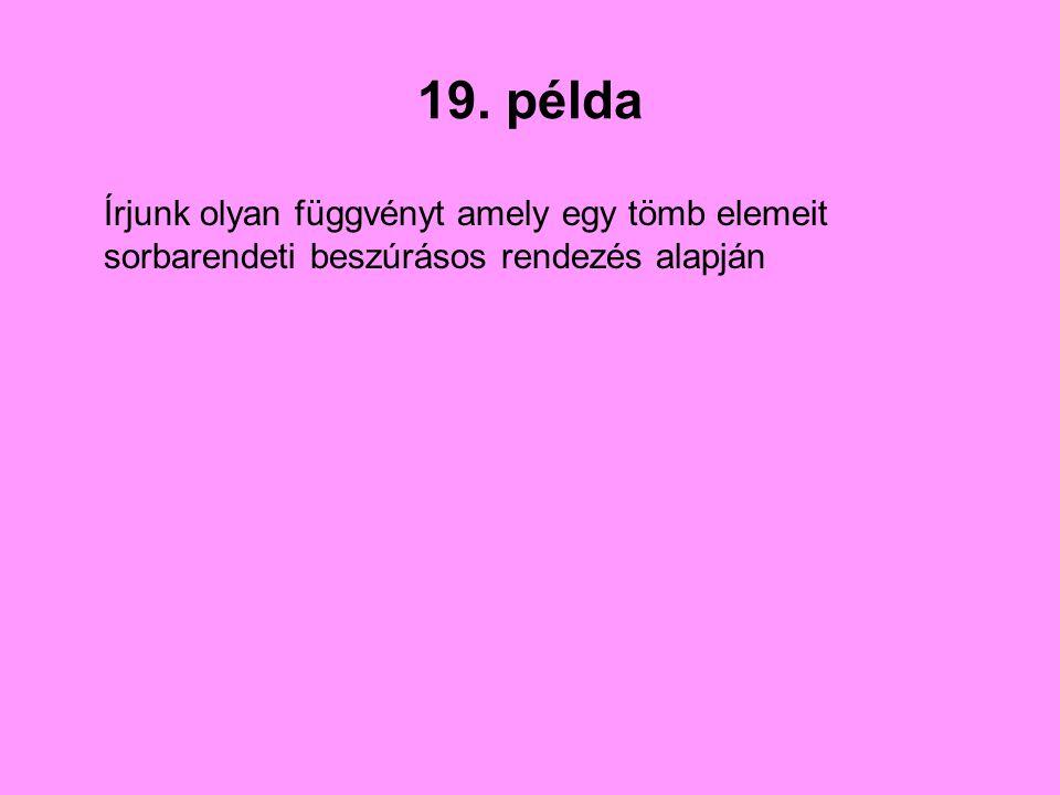 19. példa Írjunk olyan függvényt amely egy tömb elemeit sorbarendeti beszúrásos rendezés alapján