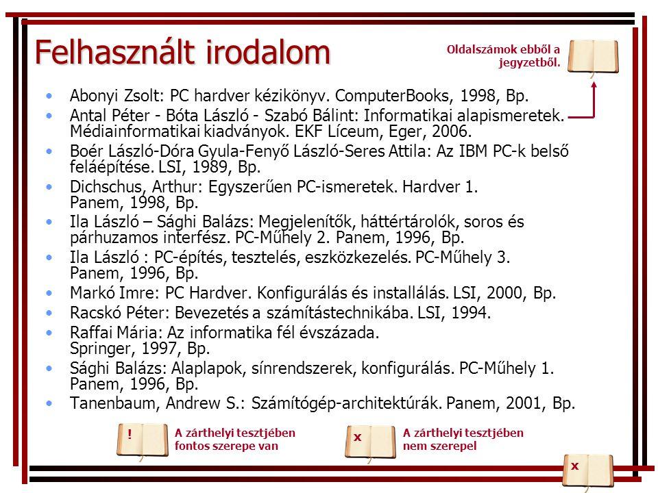 Felhasznált irodalom Oldalszámok ebből a jegyzetből. Abonyi Zsolt: PC hardver kézikönyv. ComputerBooks, 1998, Bp.