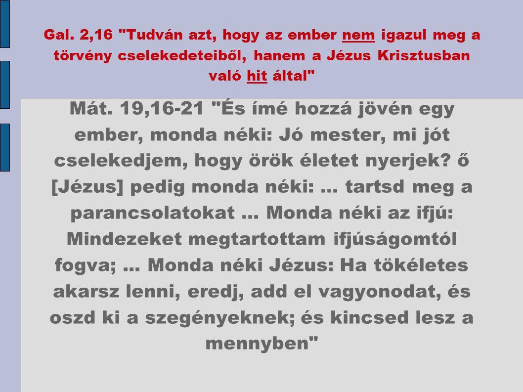 Gal. 2,16 Tudván azt, hogy az ember nem igazul meg a törvény cselekedeteiből, hanem a Jézus Krisztusban való hit által