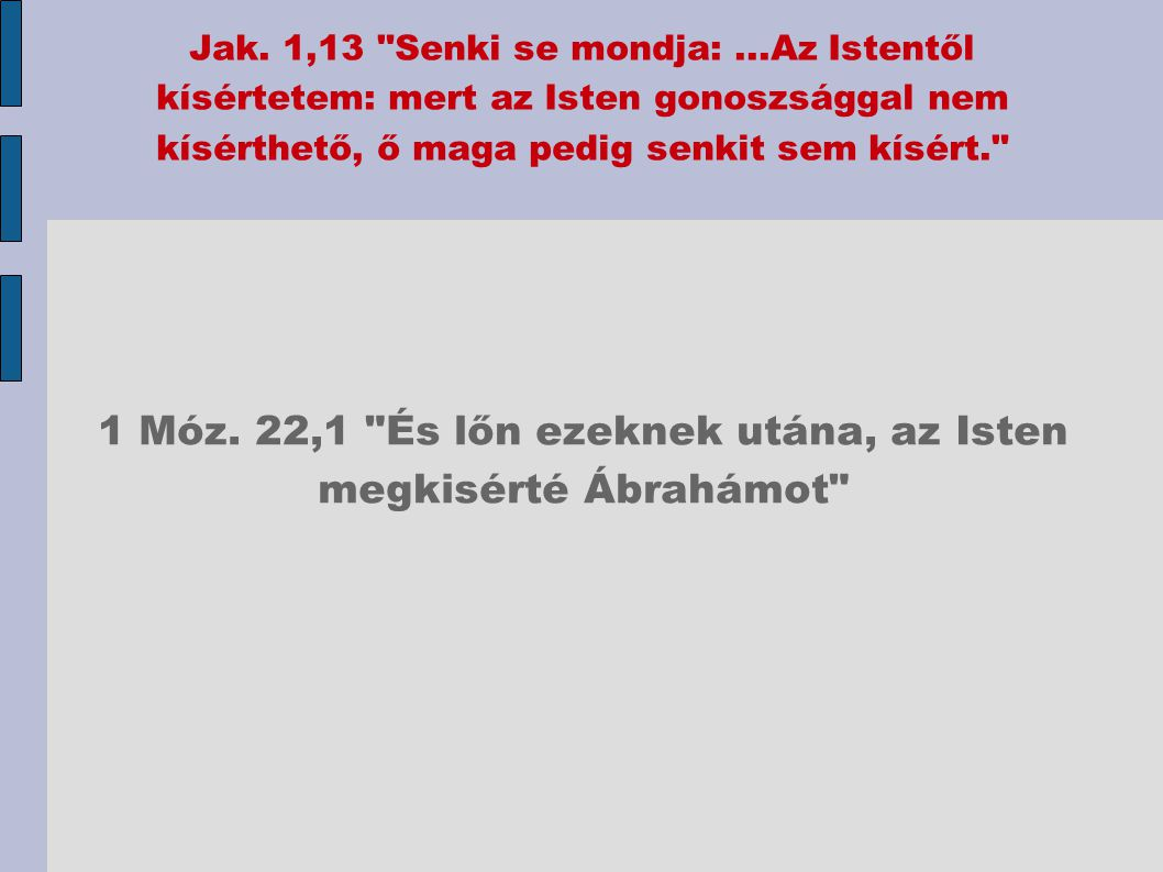 1 Móz. 22,1 És lőn ezeknek utána, az Isten megkisérté Ábrahámot