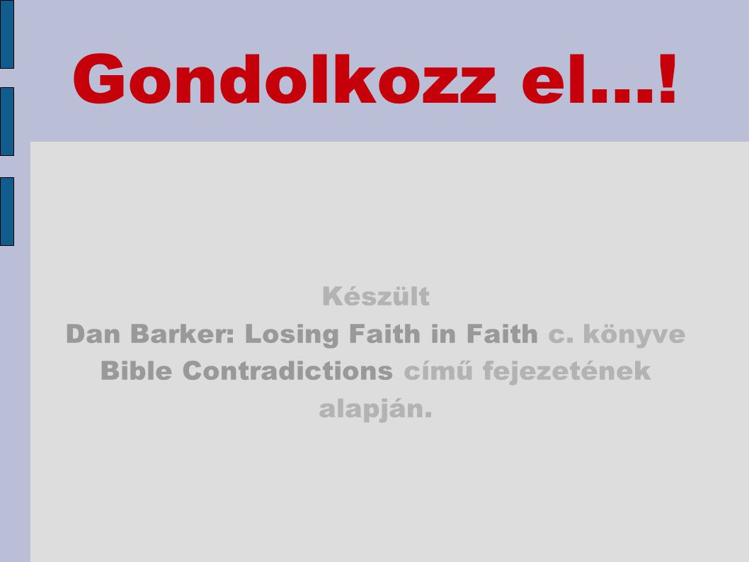 Gondolkozz el.... Készült. Dan Barker: Losing Faith in Faith c.