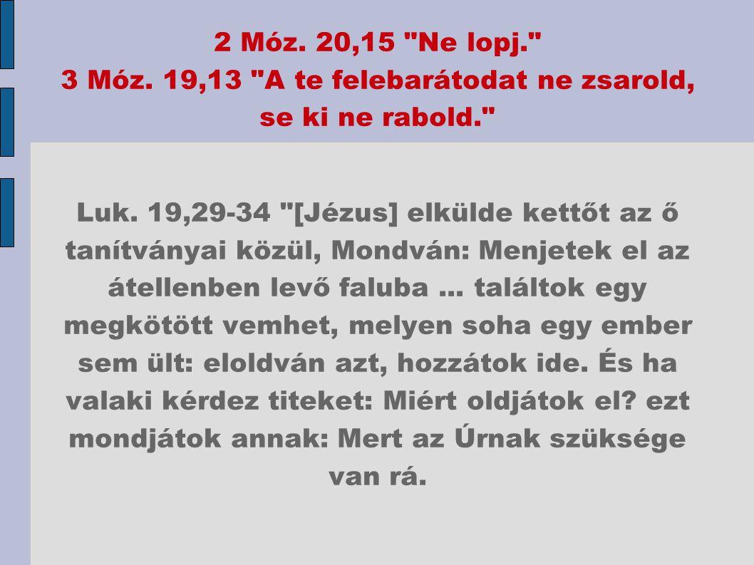 2 Móz. 20,15 Ne lopj. 3 Móz. 19,13 A te felebarátodat ne zsarold, se ki ne rabold.