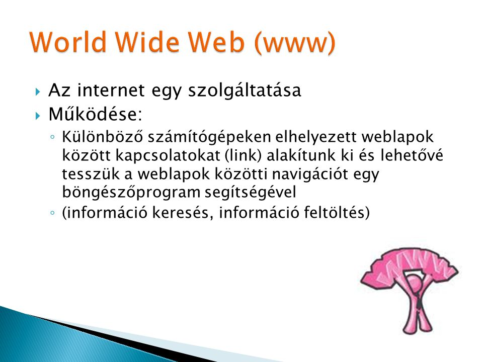 World Wide Web (www) Az internet egy szolgáltatása Működése: