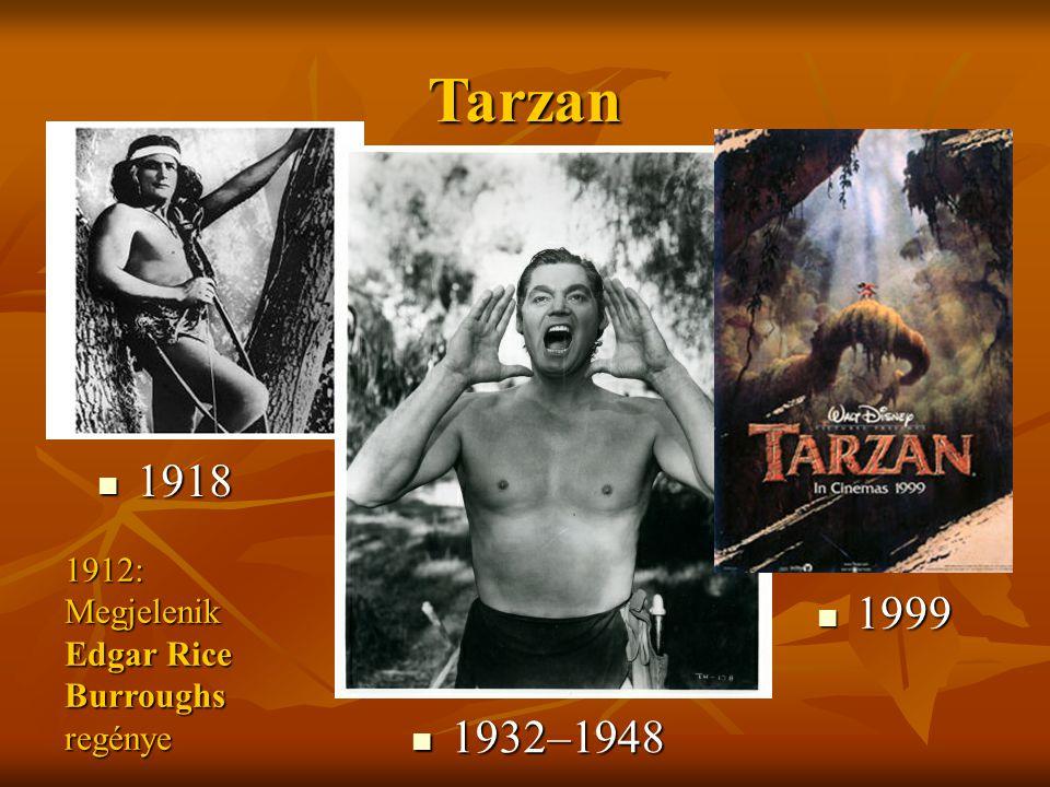 Tarzan 1918 1912: Megjelenik Edgar Rice Burroughs regénye 1999 1932–1948