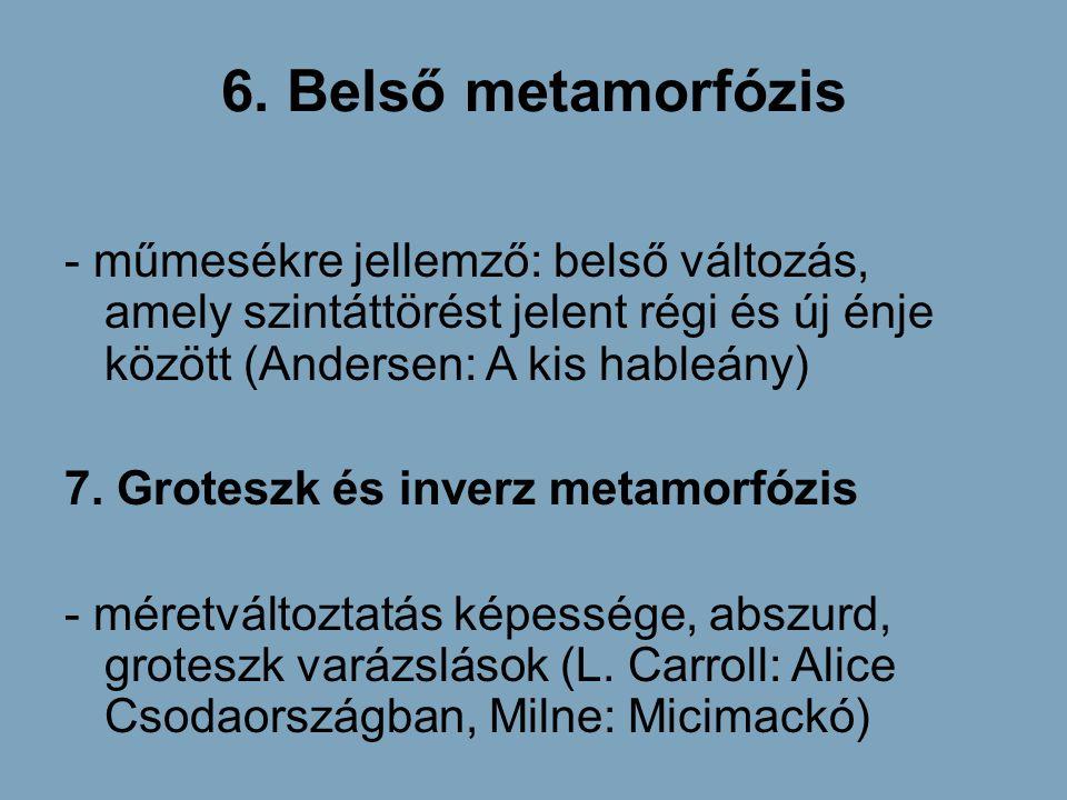 6. Belső metamorfózis - műmesékre jellemző: belső változás, amely szintáttörést jelent régi és új énje között (Andersen: A kis hableány)