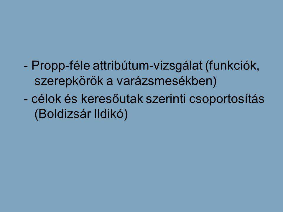 - Propp-féle attribútum-vizsgálat (funkciók, szerepkörök a varázsmesékben)