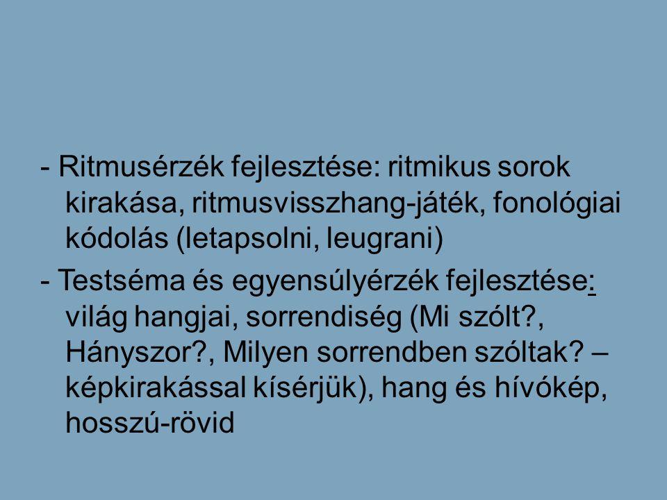 - Ritmusérzék fejlesztése: ritmikus sorok kirakása, ritmusvisszhang-játék, fonológiai kódolás (letapsolni, leugrani)