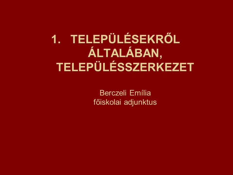 TELEPÜLÉSEKRŐL ÁLTALÁBAN, TELEPÜLÉSSZERKEZET Berczeli Emília főiskolai adjunktus