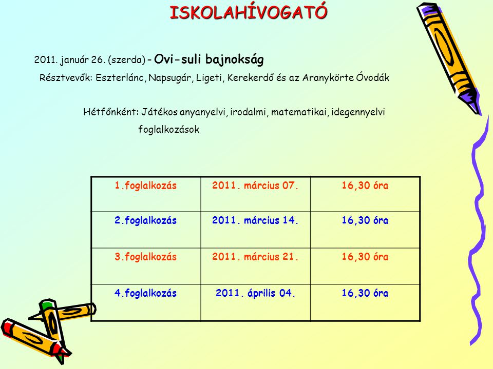 ISKOLAHÍVOGATÓ 2011. január 26. (szerda) – Ovi-suli bajnokság