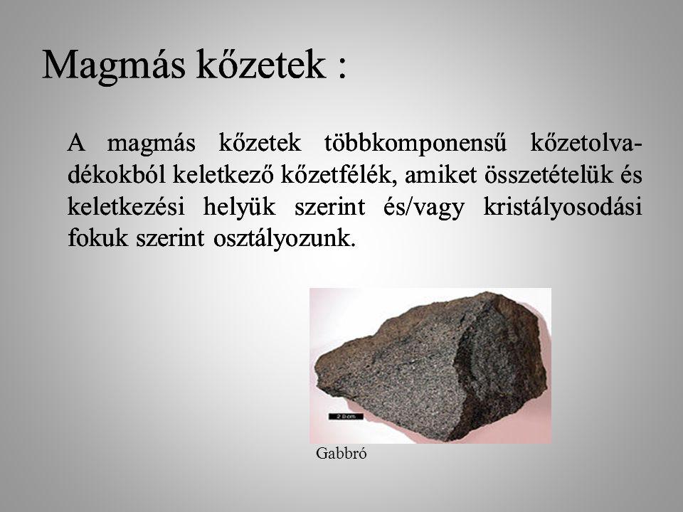 Magmás kőzetek : Magmás kőzetek : Magmás kőzetek :