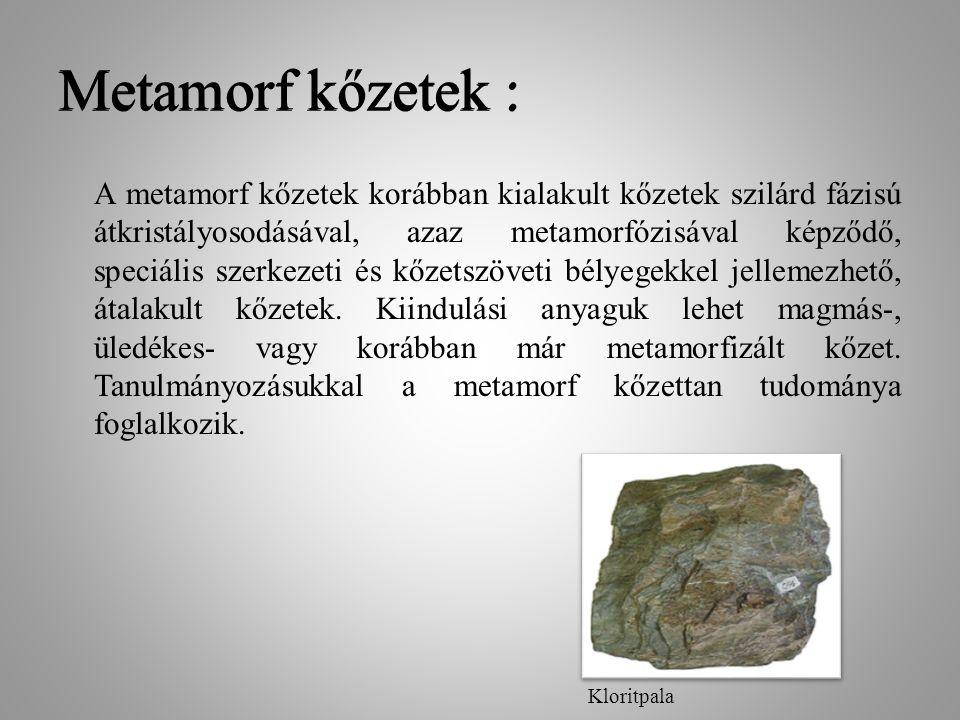 Metamorf kőzetek : Metamorf kőzetek :