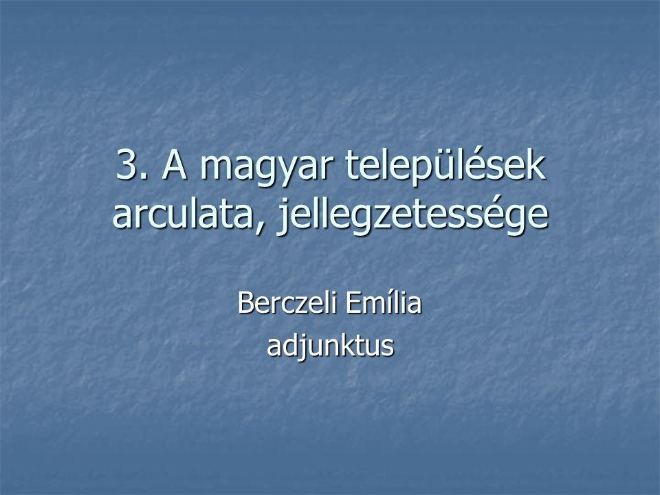 3. A magyar települések arculata, jellegzetessége