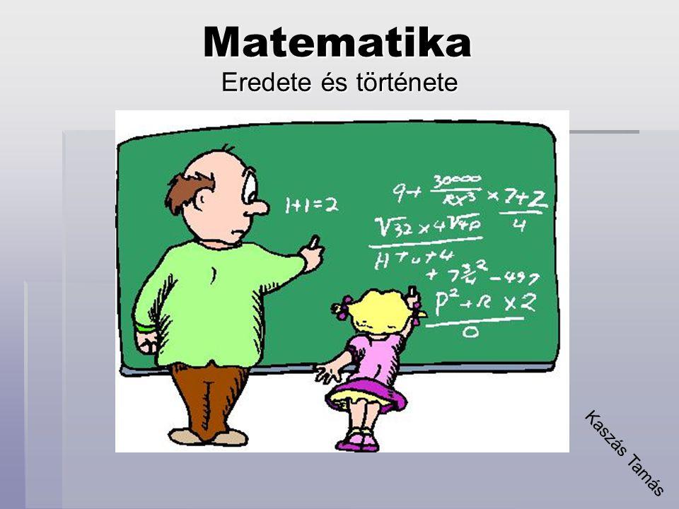 Matematika Eredete és története Kaszás Tamás